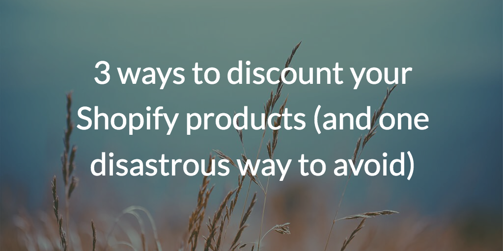 3 ways to discount your Shopify products (and one disastrous way to avoid)