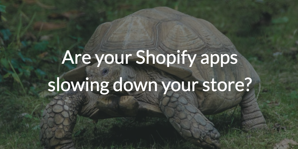 Are your Shopify apps slowing down your store?