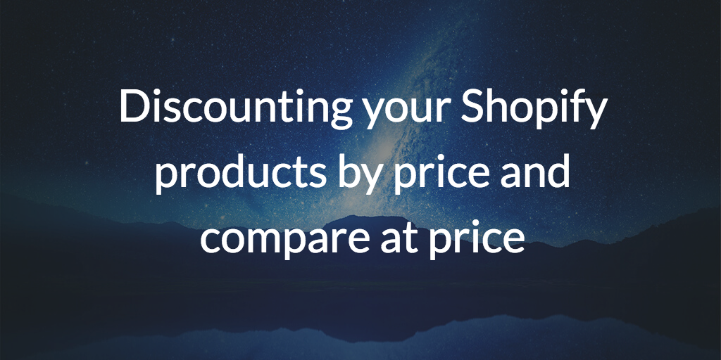 Discounting your Shopify products by price and compare at price