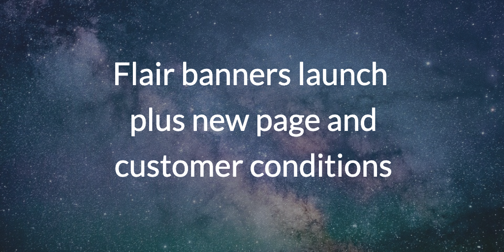 Flair banners launch plus new page and customer conditions