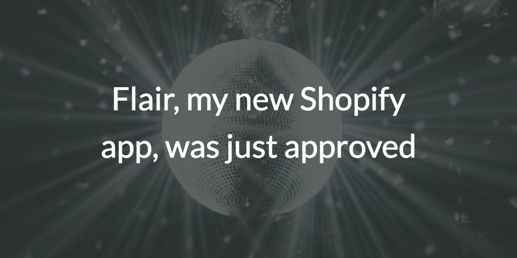 Flair, my new Shopify app, was just approved