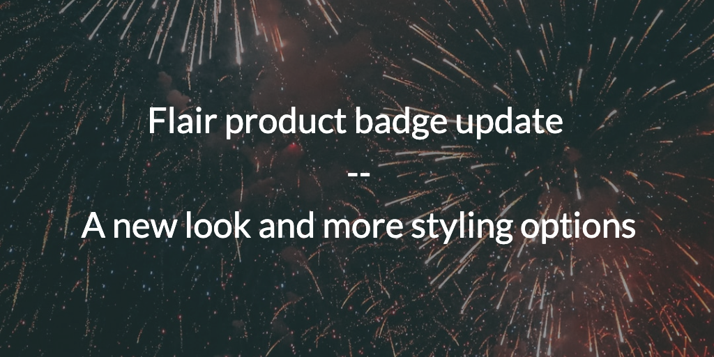 Flair product badge update - A new look and more styling options