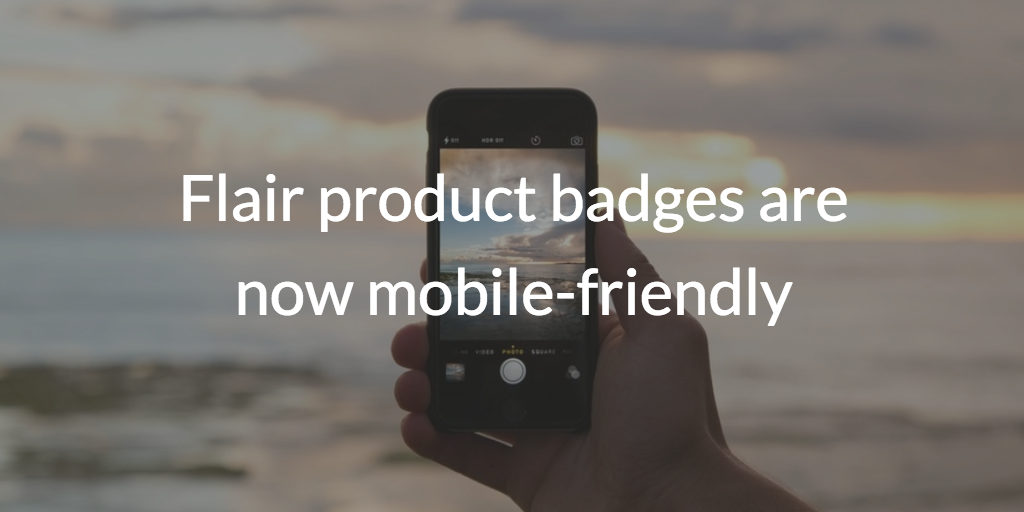 Flair product badges are now mobile-friendly