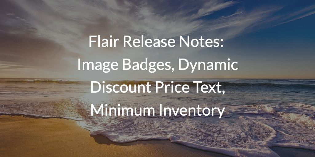 Flair Release Notes - August 2021: Image Badges, Dynamic Discount Price Text, Minimum Inventory