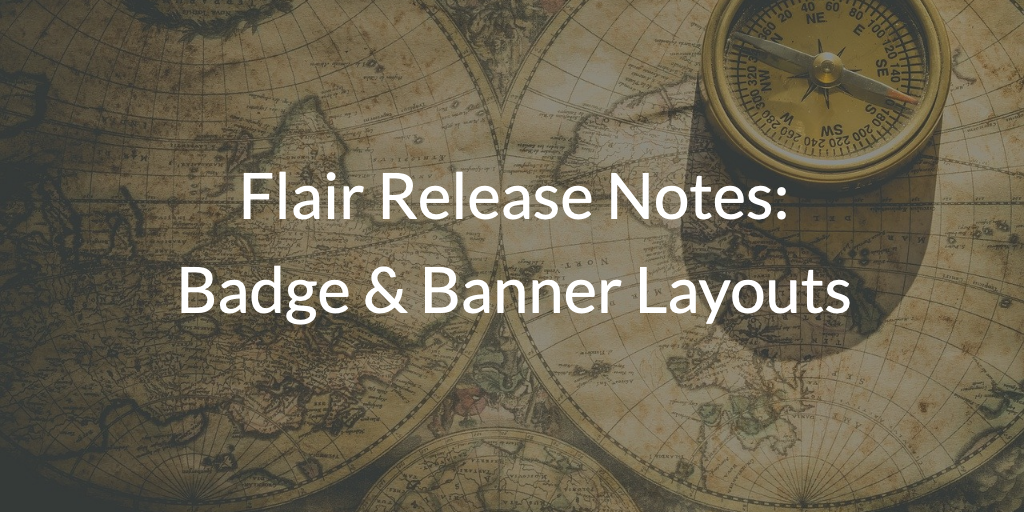 Flair Release Notes: Badge & Banner Layouts