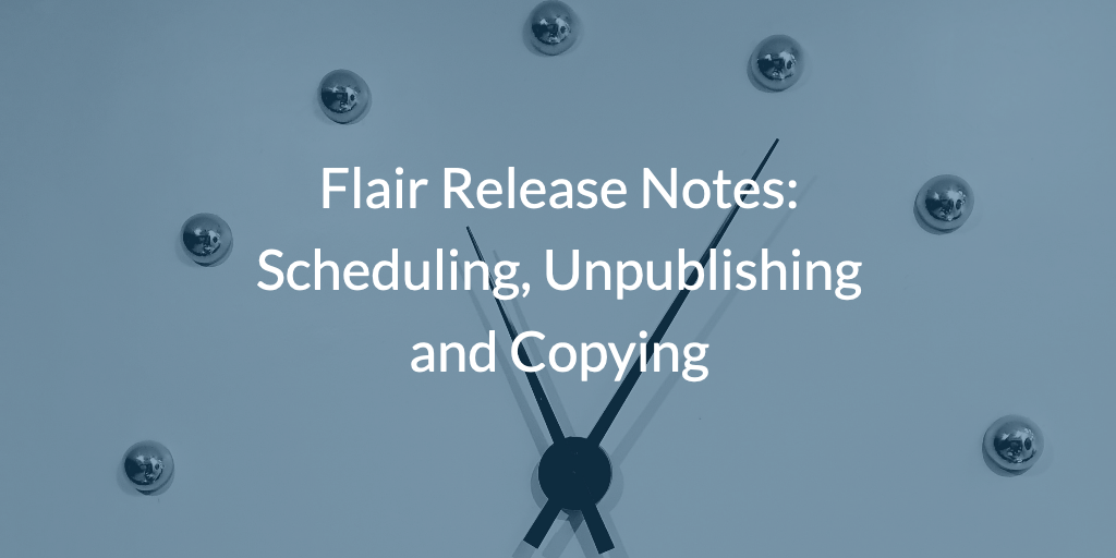 Flair Release Notes: Scheduling, Unpublishing and Copying