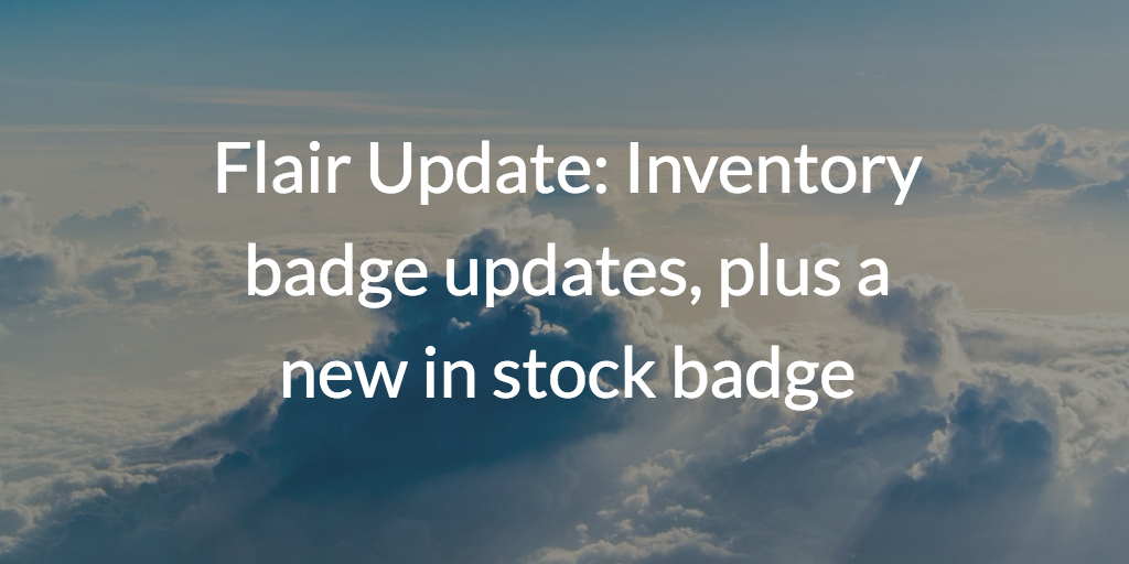 Flair Update: Inventory badge updates, plus a new in stock badge