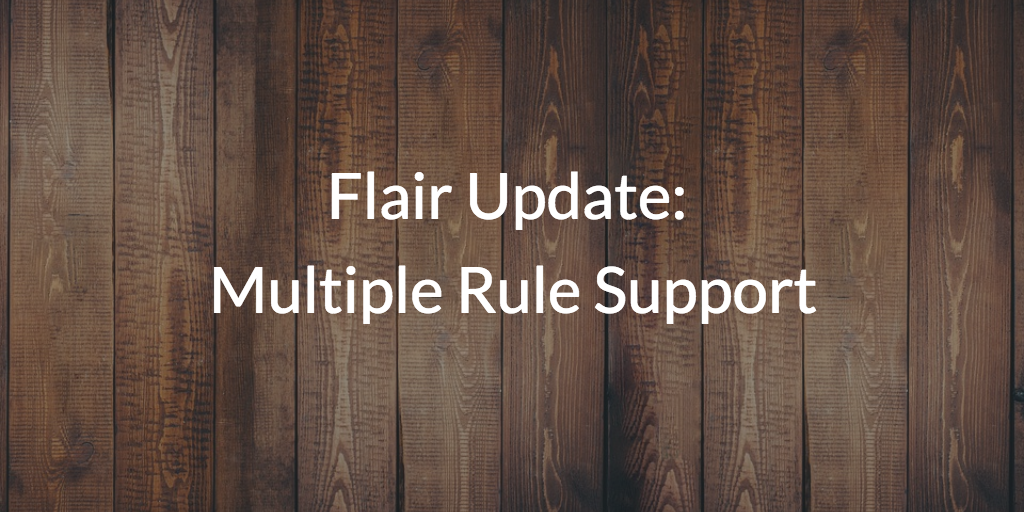 Flair Update - Multiple Rule Support