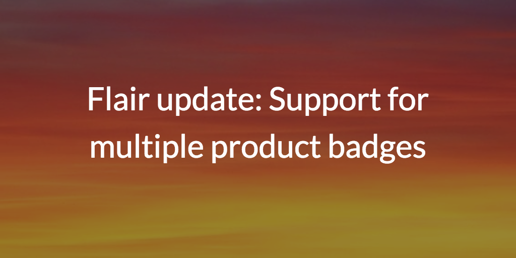 Flair update: Support for multiple product badges