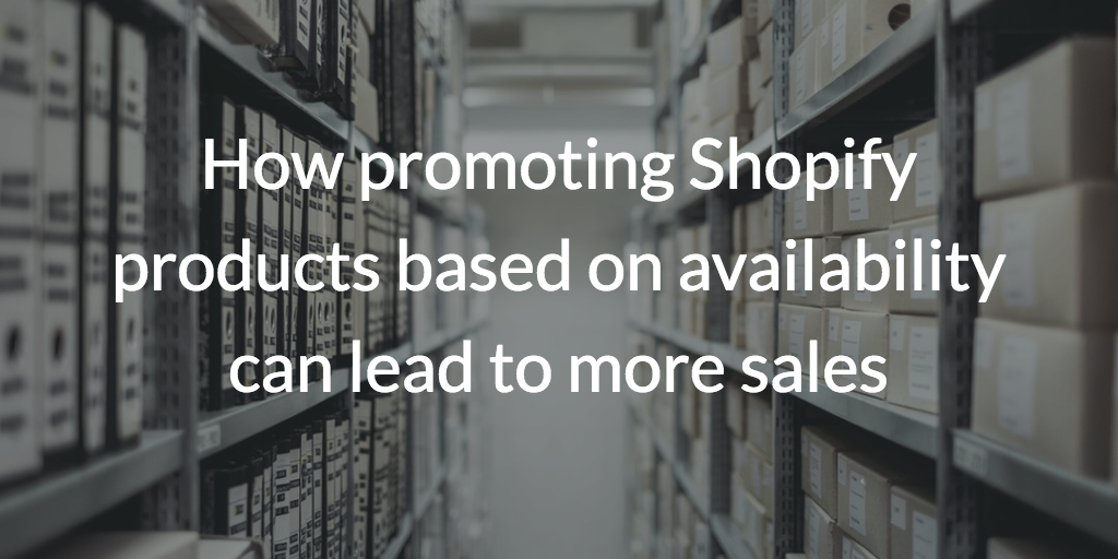 How promoting Shopify products based on availability can lead to more sales