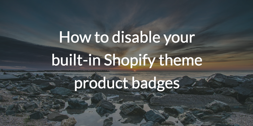 How to disable your built-in Shopify theme product badges
