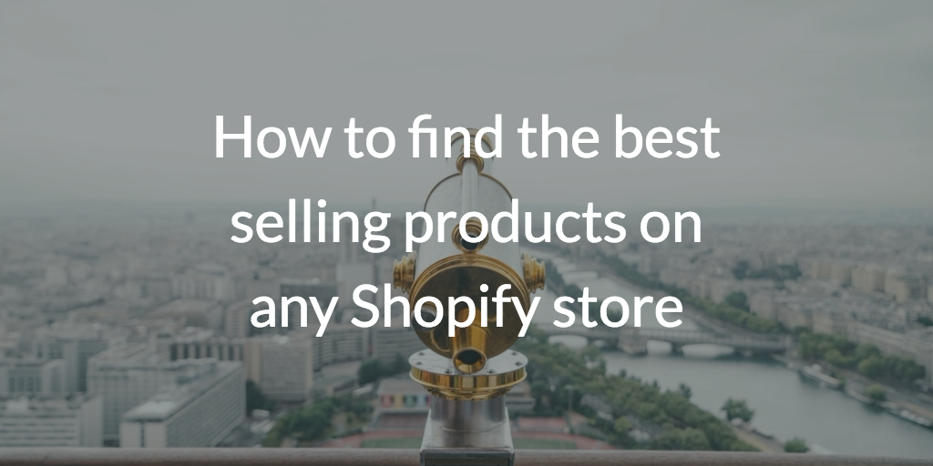 How to find the best selling products on any Shopify store