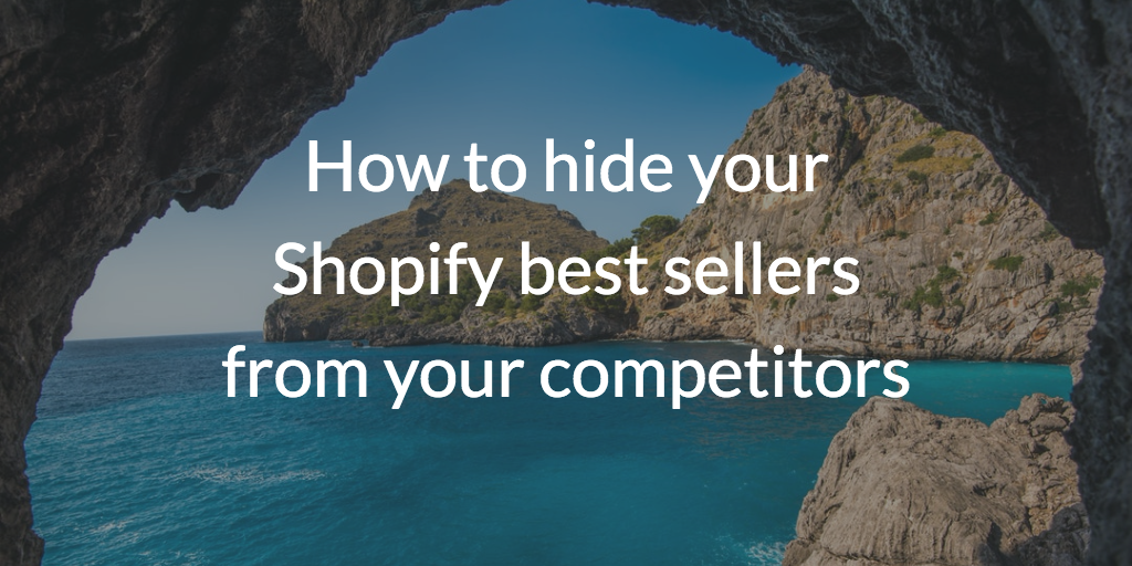 How to hide your Shopify best sellers from your competitors