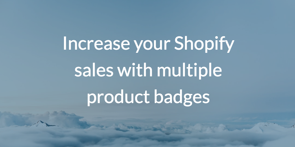 Increase your Shopify sales with multiple product badges