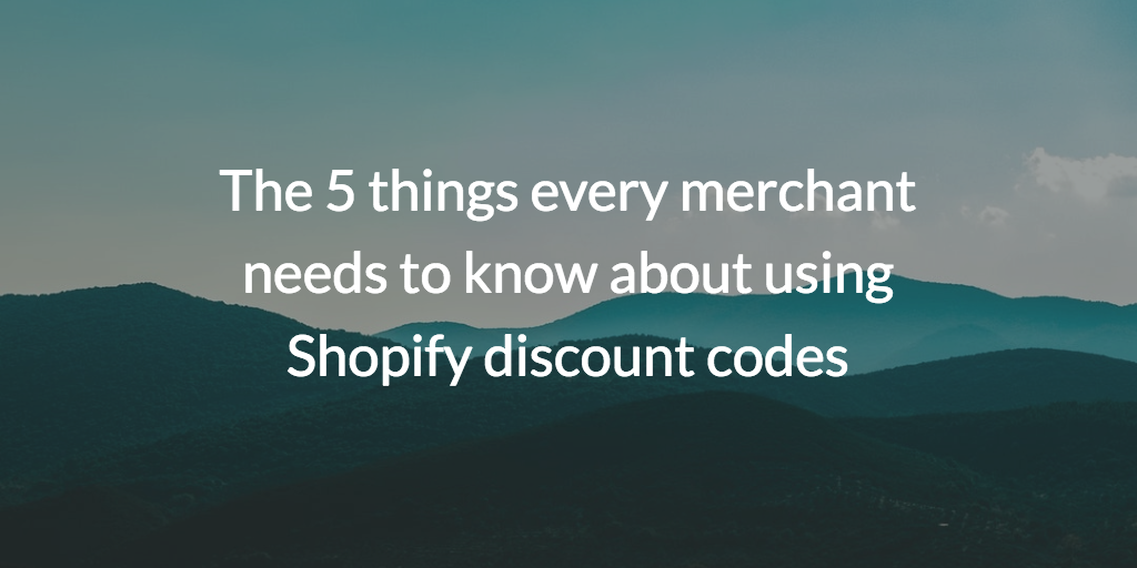 The 5 things every merchant needs to know about using Shopify discount codes