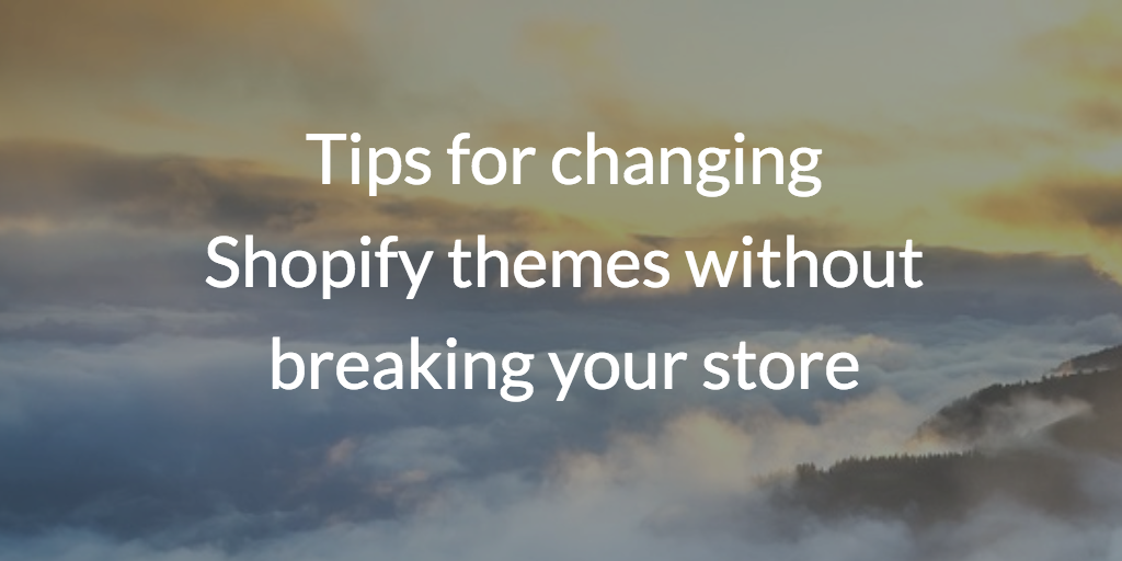Tips for changing Shopify themes without breaking your store