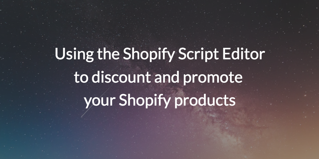 Using the Shopify Script Editor to discount and promote your Shopify products
