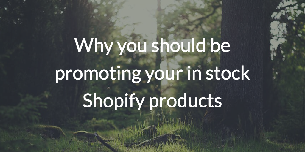 Why you should be promoting your in stock Shopify products